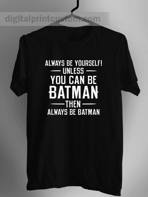 Batman Always Be Yourself Quotes Unisex T Shirt
