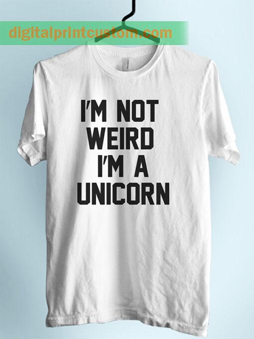 I'm Not Weird I'm Unicorn Unisex Adult Tshirt