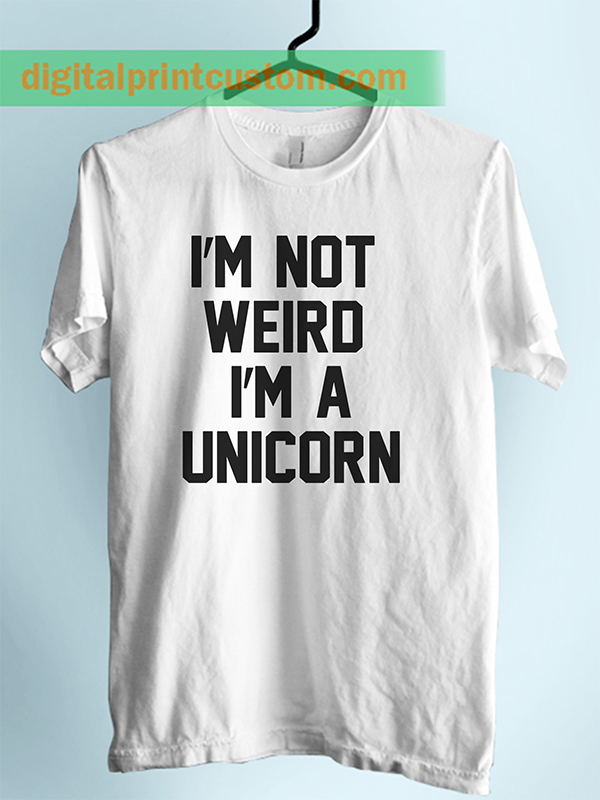 f9659e5ca76605 I'm Not Weird I'm Unicorn Unisex Adult Tshirt – Digitalprintcustom.com
