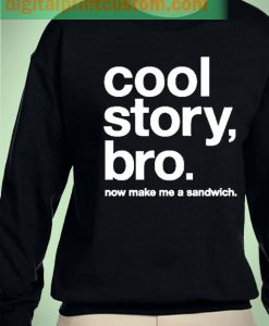 Cool Story Bro Make Me A Sandwich Unisex Sweatshirt