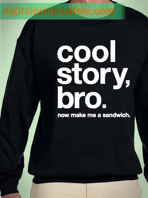 Cool Story Bro Make Me A Sandwich Unisex Sweatshirt