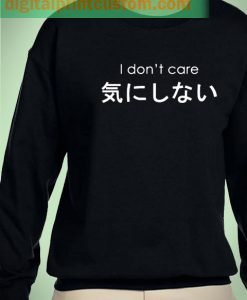 I Don't Care Japanese Unisex Sweatshirt