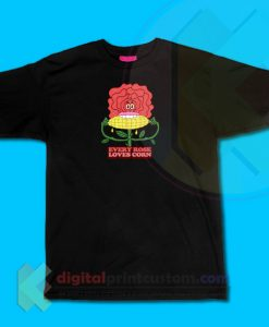 Every Rose Loves Corn T-shirt