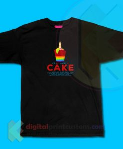 It's Not About The Cake T-shirt