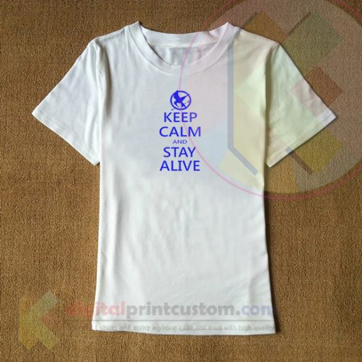 Keep Calm And Stay Alive T-shirt