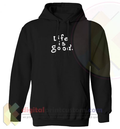 Life Is Good Custom Unisex Hoodie