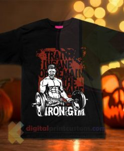 Traine Insane Or Remain T-shirt