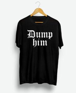 Dump Him Design Shirt