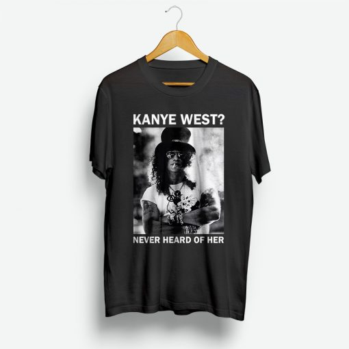 Slash Kanye West Never Heard Of Her Shirt