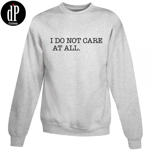I Don't Care At All Sweatshirt