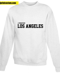 I Prefer Los Angeles Sweatshirt