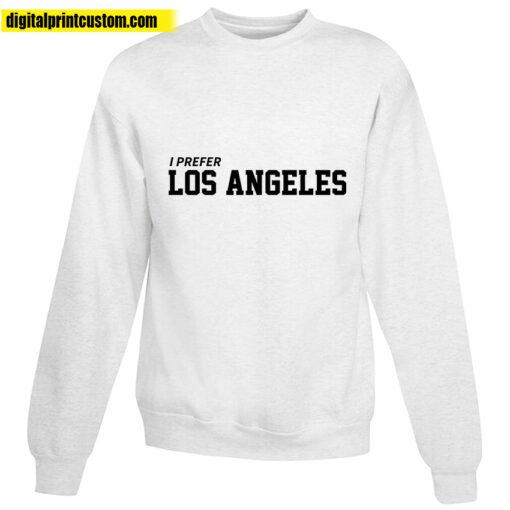 I Prefer Los Angeles Sweatshirt
