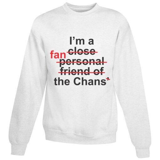 For Sale I'm Close Fan Personal Friend Of Fan The Chans Sweatshirt