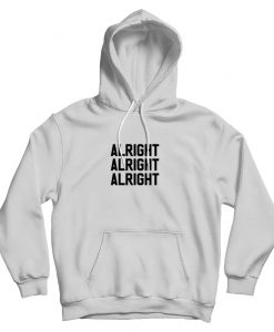 Alright Alright Alright Hoodie