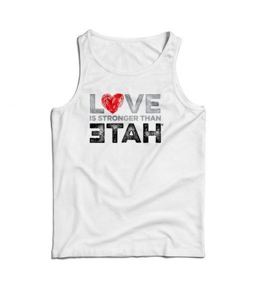 For Sale Love Is Stronger Than Hate Cheap Tank Top
