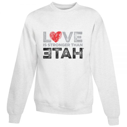 For Sale Love Is Stronger Than Hate Cheap Sweatshirt