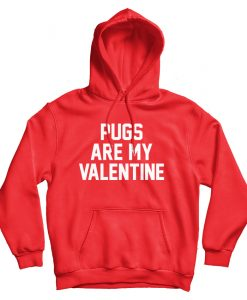 For Sale Pugs Are My Valentine Cheap Hoodie