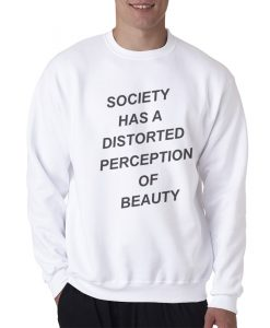 For Sale Society Has A Distorted Perception Of Beauty Sweatshirt