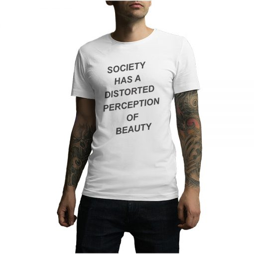 For Sale Society Has A Distorted Perception Of Beauty T-Shirt