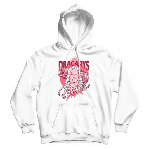 Dracarys Bitches Game Of Thrones Hoodie