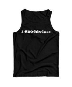 1-800-His-Loss Tank Top Trendy Clothes