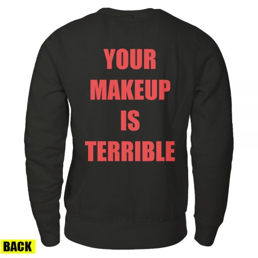 Your Make Up Is Terrible Back Sweatshirt