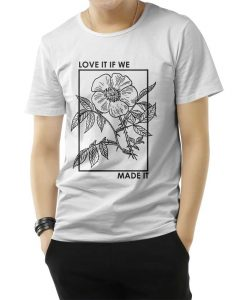 Love It If We Made It Classic T-Shirt