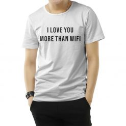 I Love You More Than Wifi Quote T-Shirt