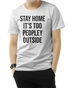 Stay Home It's Too Peopley Outside Funny T-Shirt